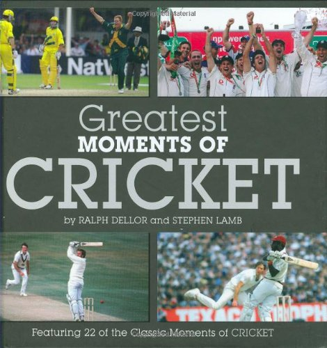 Greatest Moments of Cricket By Ralph Dellor