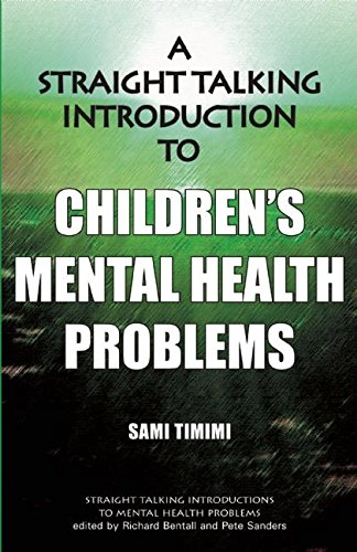 A Straight-Talking Introduction to Children's Mental Health Problems By Sami Timimi