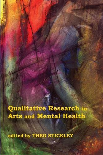 Qualitative Research in Arts and Mental Health: Context, Meanings and Evidence Edited by Theo Stickley