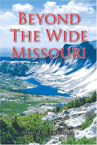 Beyond the Wide Missouri by James J Mclaughlin