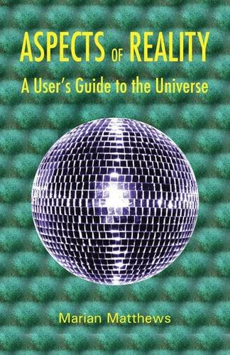 Aspects of Reality: A User's Guide to the Universe by Marian Matthews