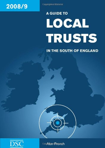 A Guide to Local Trusts in the South of England 2008-2009 By John Smyth