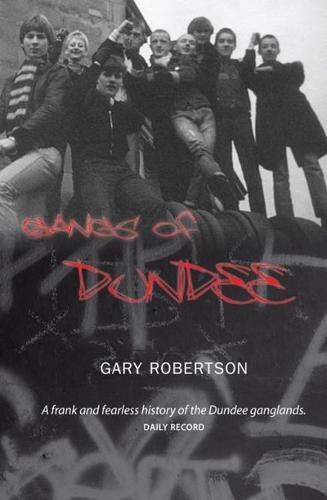 Gangs of Dundee By GAry Robertson