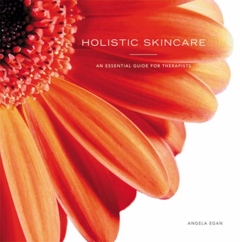 Holistic Skincare: An Essential Guide for Therapists By Angela Egan