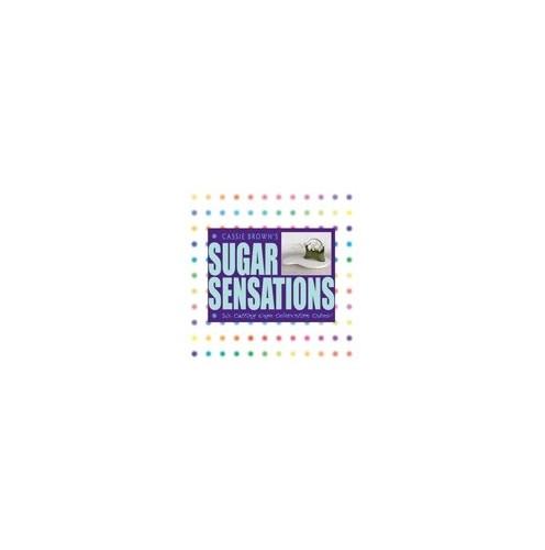 Sugar Sensations By Cassie Brown