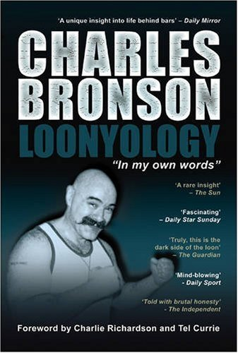Loonyology: in My Own Words By Charles Bronson
