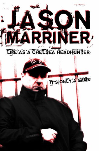 Life as a Chelsea Headhunter: It's Only a Game by Jason Marriner