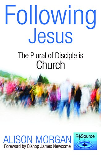 Following Jesus: The Plural of Disciple is Church By Alison Morgan