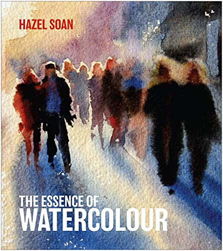 The Essence of Watercolour By Hazel Soan