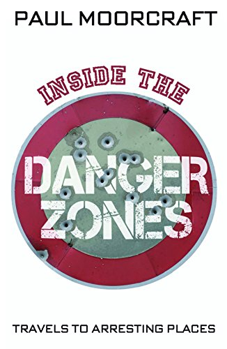Inside the Danger Zones By Paul Moorcraft