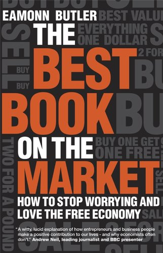 The Best Book on the Market: How to Stop Worrying and Love the Free Economy by Eamonn Butler