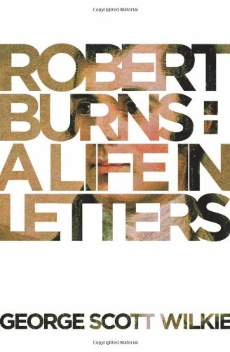 Robert Burns: A Life in Letters By George Scott Wilkie