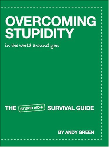 Overcoming Stupidity in the World Around You By Andy Green