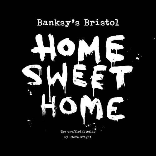 Banksy's Bristol: Home Sweet Home By Steve Wright