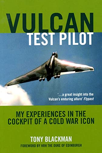 Vulcan Test Pilot: My Experiences in the Cockpit of a Cold War Icon by Tony Blackman