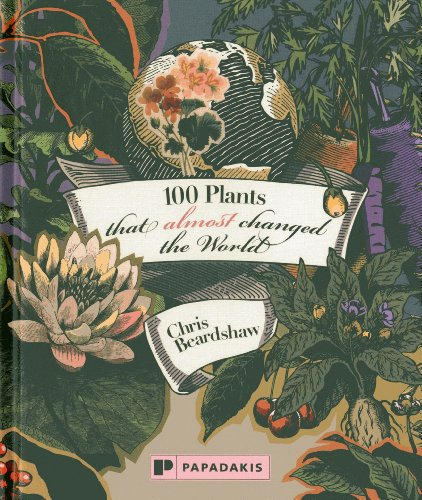 100 Plants that Almost Changed the World By Chris Beardshaw