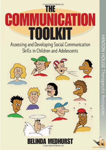 The Communication Toolkit: Assessing and Developing Social Communication Skills in Children and Adolescents By Belinda Medhurst