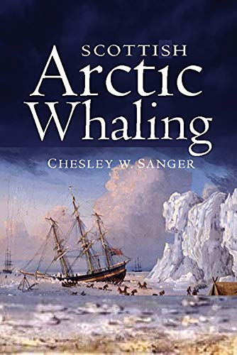 Scottish Arctic Whaling By Chesley W. Sanger
