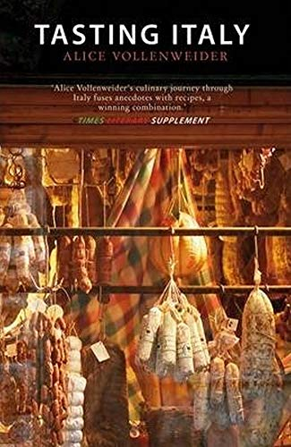 Tasting Italy - A Culinary Journey By Alice Vollenweider