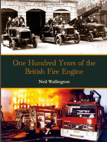 100 Years of the British Fire Engine By Neil Wallington