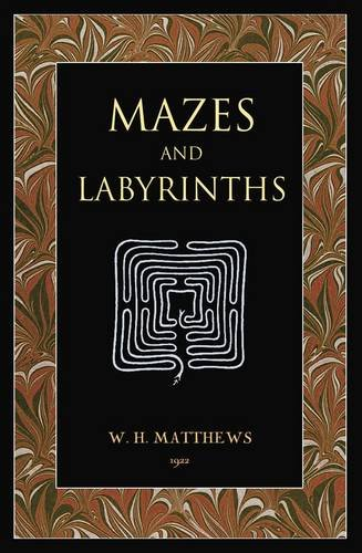 Mazes and Labyrinths: A General Account of Their History and Developments By William Henry Mathews