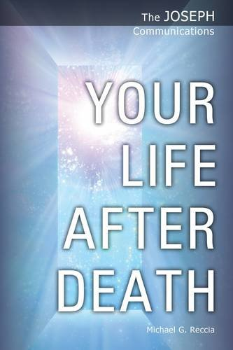 Your Life After Death (The Joseph Communications) By Michael George Reccia