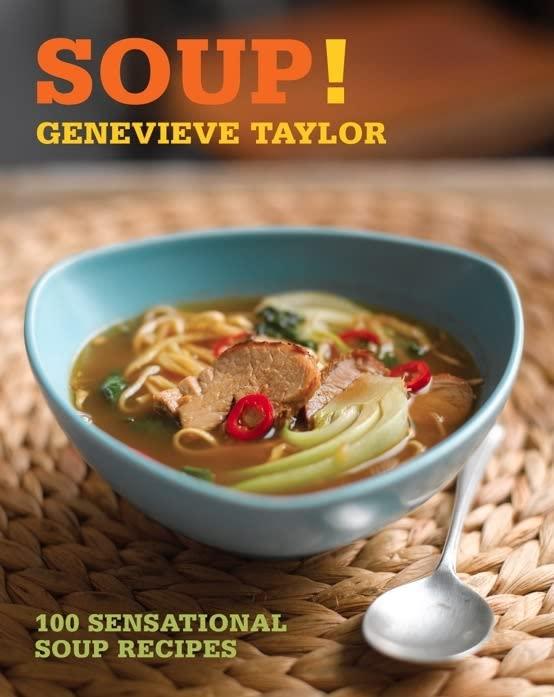 Soup!: 100 Sensational Soup Recipes by Genevieve Taylor