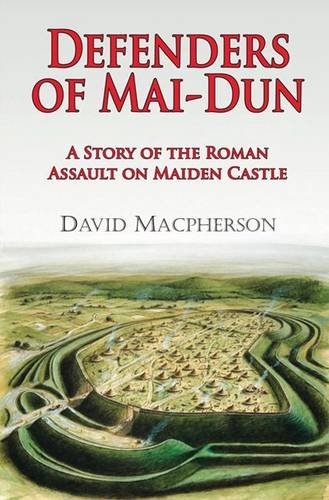 Defenders of Mai-dun: A Story of the Roman Assault on Maiden Castle By David MacPherson