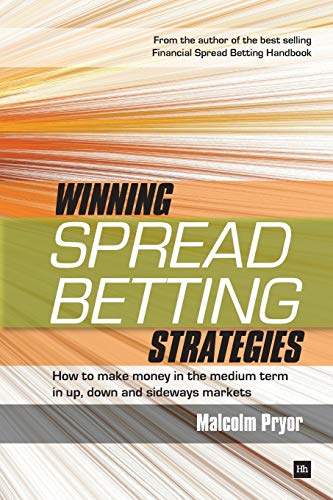 Winning Spread Betting Strategies: How to Make Money in the Medium Term in Up, Down and Sideways Markets by Malcolm Pryor
