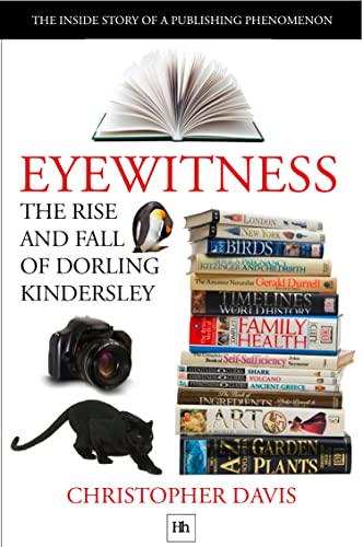 The Rise and Fall of Dorling Kindersley: The Inside Story of a Publishing Phenomenon (DK Eyewitness Books) By Christopher Davis