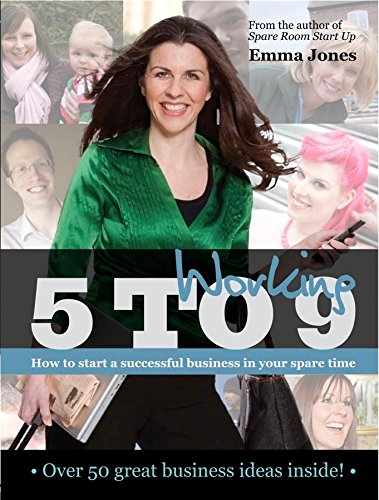 Working 5 to 9: How to Start a Successful Business in Your Spare Time by Emma Jones
