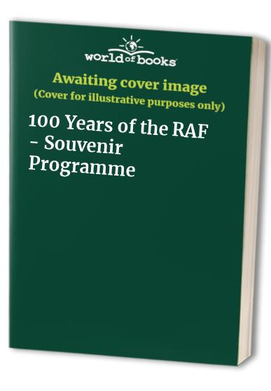 100 Years of the RAF - Souvenir Programme By St James House Publishing