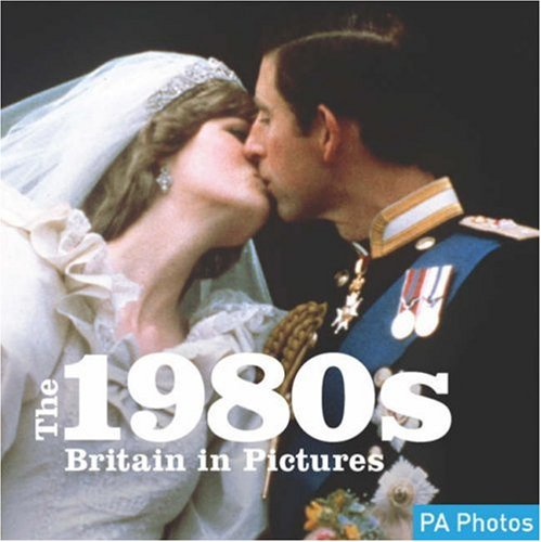 1980s, The (C20th Britain in Pictures) (Twentieth Century in Pictures) By Photographs by Press Association, Ltd.