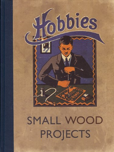 Hobbies Small Wood Projects Edited by Hobbies Weekly