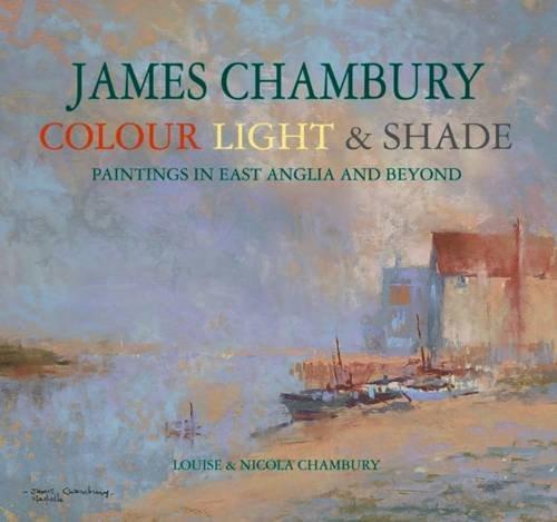 James Chambury - Colour, Light & Shade By Louise Chambury