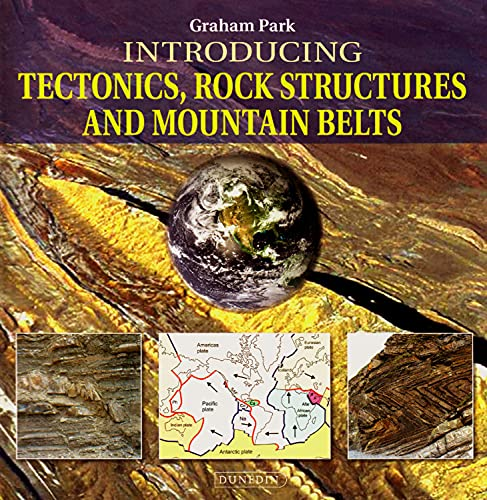 Introducing Tectonics, Rock Structures and Mountain Belts (Introducing Earth and Environmental Sciences) By Graham Park
