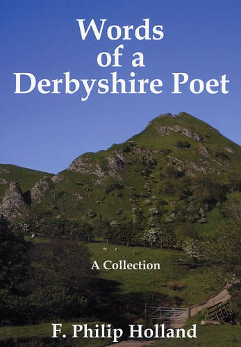 Words of a Derbyshire Poet By Philip Holland