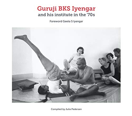 Guruji BKS Iyengar and his institute in the '70s By Julia Pedersen