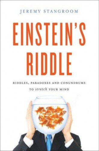 EINSTEIN 'S RIDDLE: 50 RIDDLES, PUZZLES, AND CONUNDRUMS TO STRETCH YOUR MIND By Jeremy Strangroom