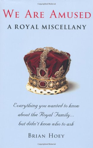 We Are Amused: A Royal Miscellany By Brian Hoey