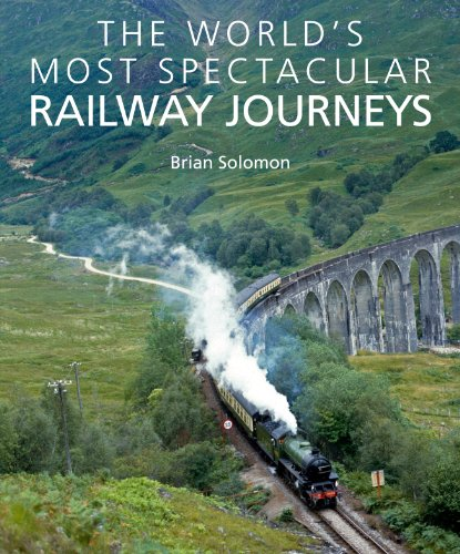 Worlds Most Spectacular Railway Journeys By Brian Solomon
