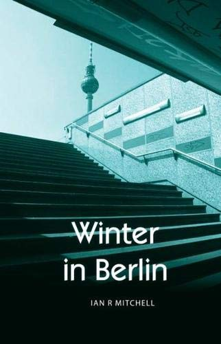 Winter in Berlin By Ian R. Mitchell