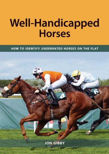 Well-handicapped Horses: How to Identify Underrated Horses on the Flat by Jon Gibby