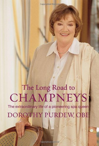 The Long Road to Champneys: The Extraordinary Life of a Pioneering Spa Queen by Dorothy Purdew