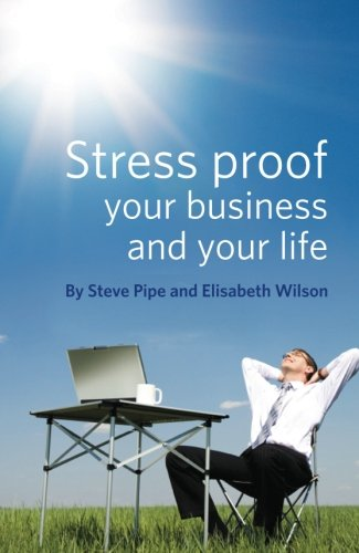 Stress-proof Your Business and Your Life by Steve Pipe