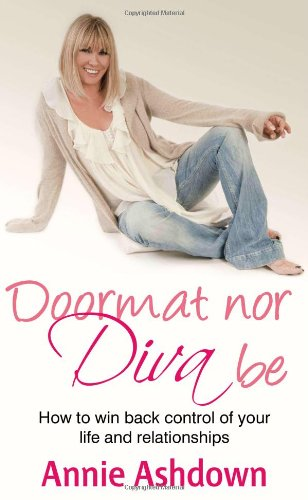 Doormat Nor Diva Be: How to Win Back Control of Your Life and Relationships By Annie Ashdown
