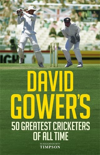 David Gower's 50 Greatest Cricketers of All Time by David Gower