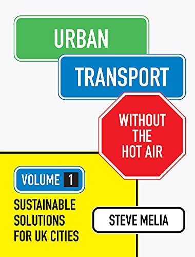 Urban Transport Without the Hot Air: Volume 1: Sustainable Solutions for UK Cities By Steve Melia