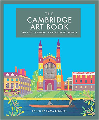 The Cambridge Art Book: The City Through the Eyes of its Artists (The city seen through the eyes of its artists) Edited by Emma Bennett