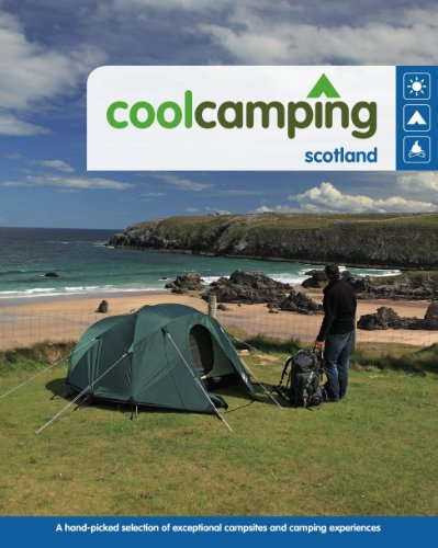 Cool Camping Scotland: A Hand-picked Selection of Exceptional Campsites and Camping Experiences by Keith Didcock